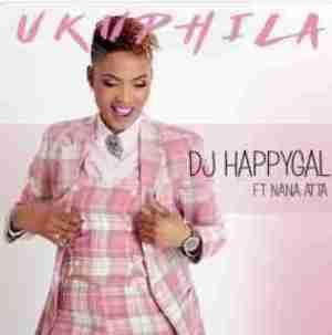DJ HappyGal - Ukuphila ft. Nana Atta